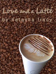Love and a Latte Written by Natasha Tracy
